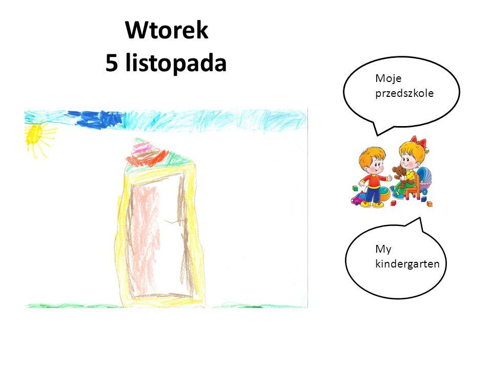 Wtorek 5 listopada Moje przedszkole My kindergarten