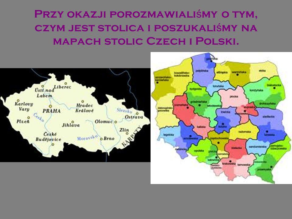 Przy okazji porozmawialiśmy o tym, czym jest stolica i poszukaliśmy na mapach stolic Czech i Polski.