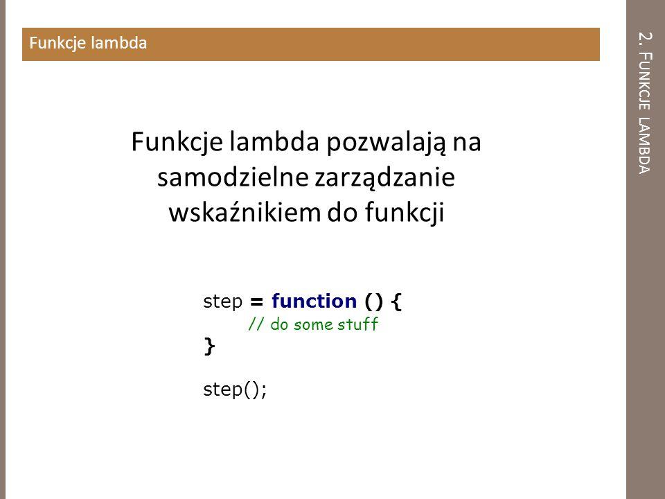 Funkcje lambda 2. Funkcje lambda. Funkcje lambda pozwalają na samodzielne zarządzanie wskaźnikiem do funkcji.