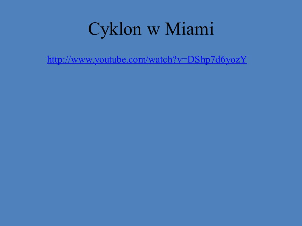 Cyklon w Miami http://www.youtube.com/watch v=DShp7d6yozY