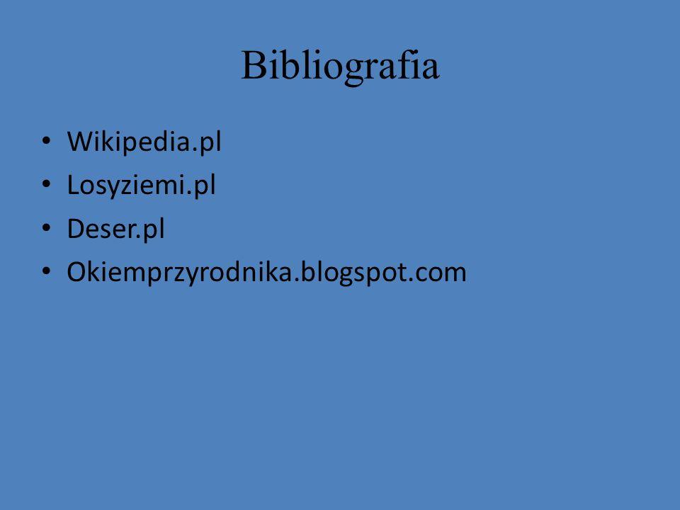 Bibliografia Wikipedia.pl Losyziemi.pl Deser.pl