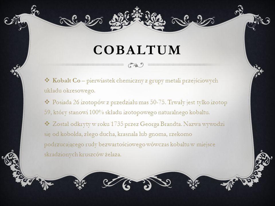 COBALTUM Kobalt Co – pierwiastek chemiczny z grupy metali przejściowych układu okresowego.