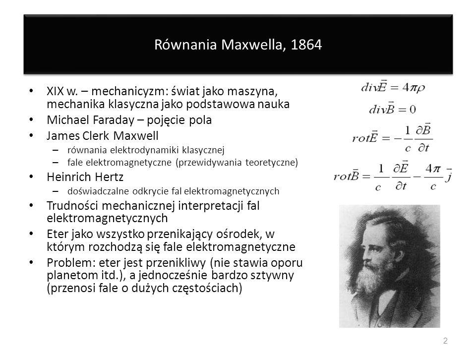 Równania Maxwella, 1864 XIX w. – mechanicyzm: świat jako maszyna, mechanika klasyczna jako podstawowa nauka.