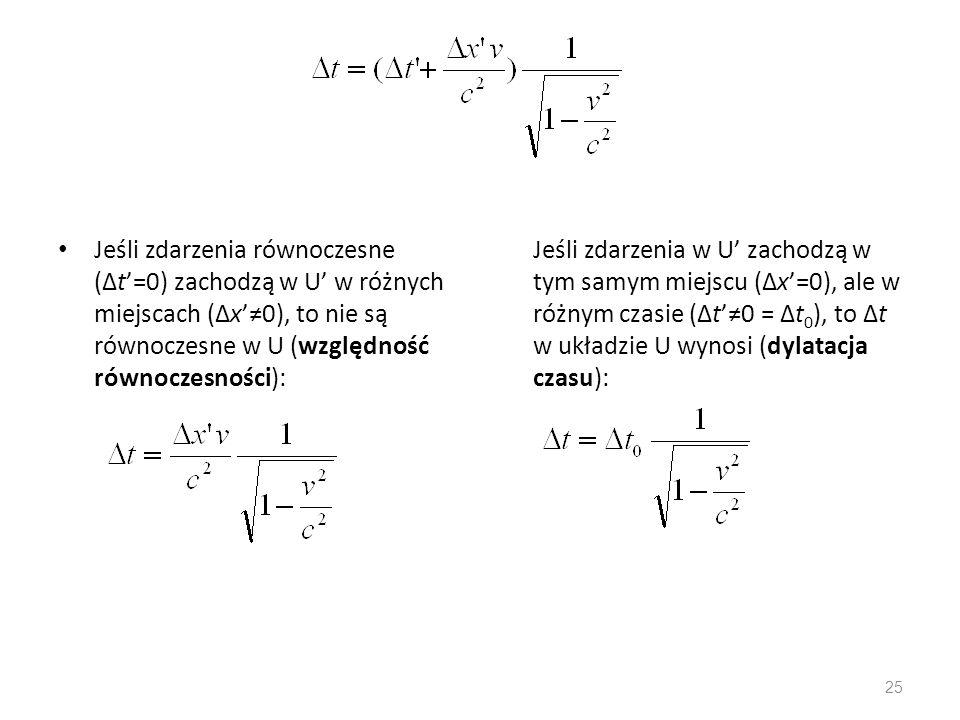 Jeśli zdarzenia równoczesne (∆t'=0) zachodzą w U' w różnych miejscach (∆x'≠0), to nie są równoczesne w U (względność równoczesności):