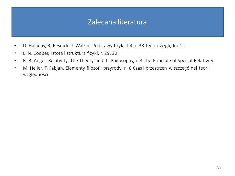 Zalecana literatura D. Halliday, R. Resnick, J. Walker, Podstawy fizyki, t 4, r. 38 Teoria względności.