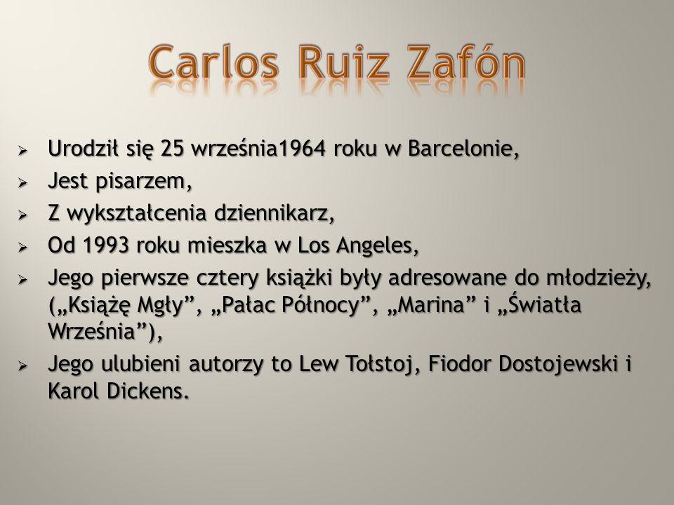 Carlos Ruiz Zafón Urodził się 25 września1964 roku w Barcelonie,