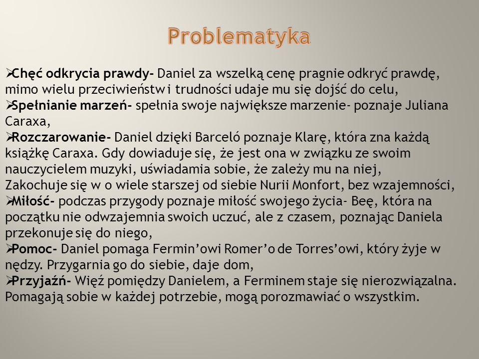 Problematyka Chęć odkrycia prawdy- Daniel za wszelką cenę pragnie odkryć prawdę, mimo wielu przeciwieństw i trudności udaje mu się dojść do celu,