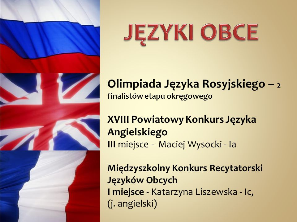 JĘZYKI OBCE Olimpiada Języka Rosyjskiego – 2 finalistów etapu okręgowego. XVIII Powiatowy Konkurs Języka Angielskiego.