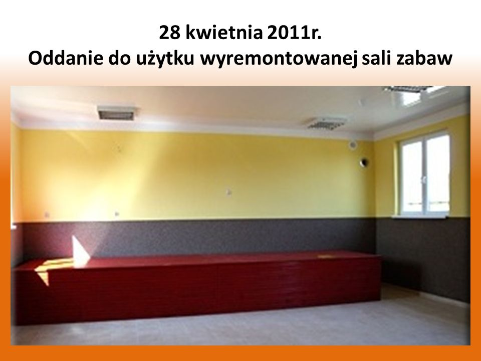 28 kwietnia 2011r. Oddanie do użytku wyremontowanej sali zabaw