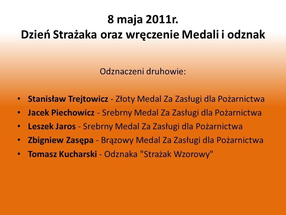 8 maja 2011r. Dzień Strażaka oraz wręczenie Medali i odznak