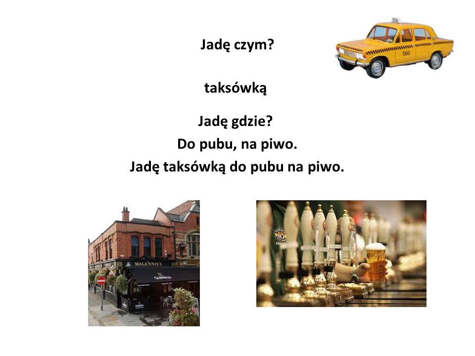 Jadę taksówką do pubu na piwo.