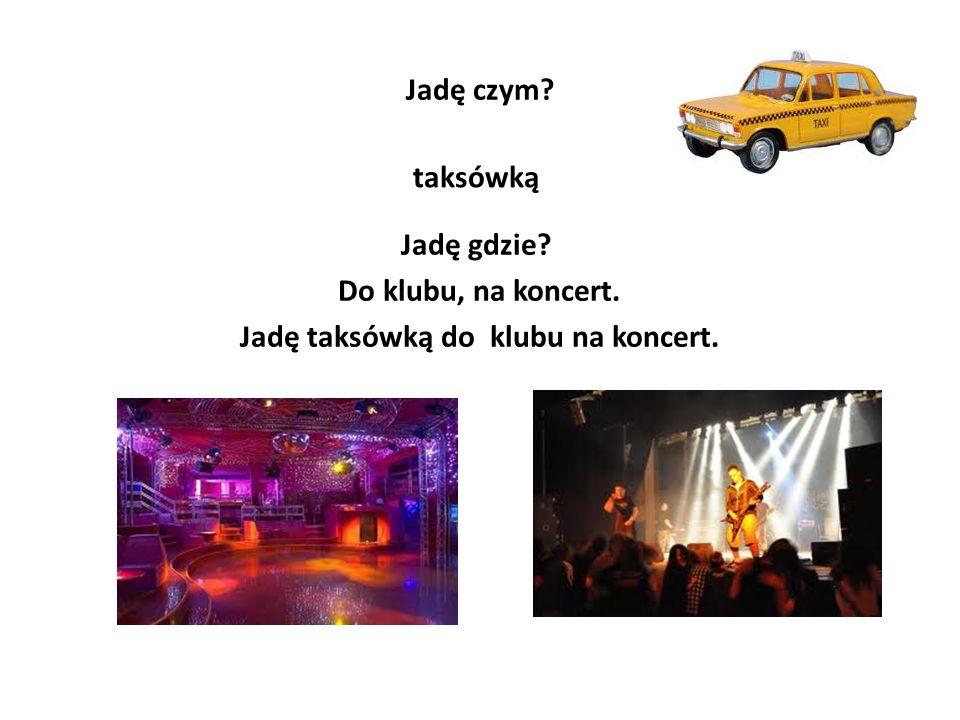 Jadę taksówką do klubu na koncert.