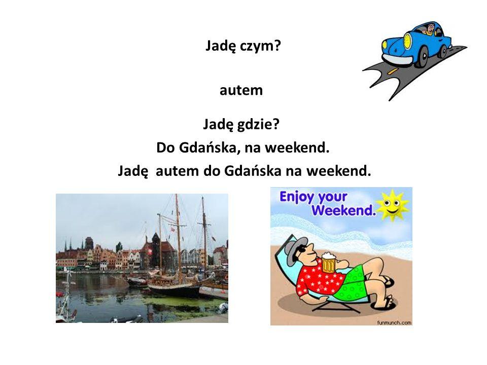 Jadę autem do Gdańska na weekend.