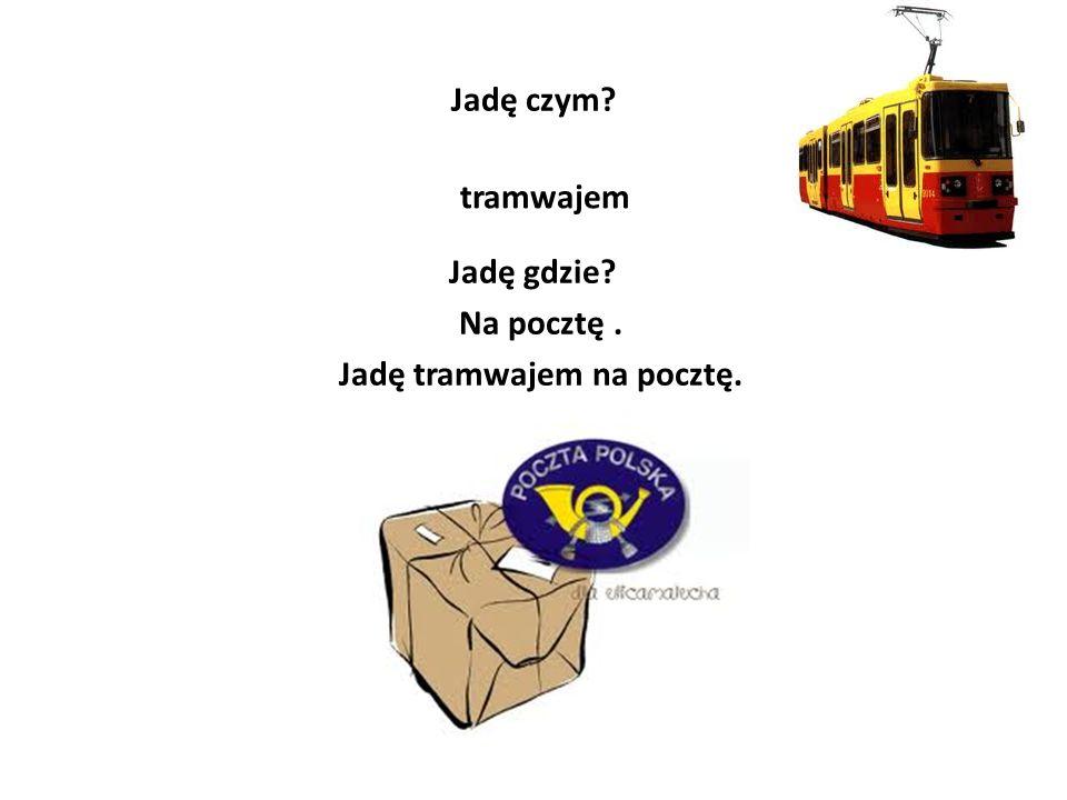 Jadę tramwajem na pocztę.