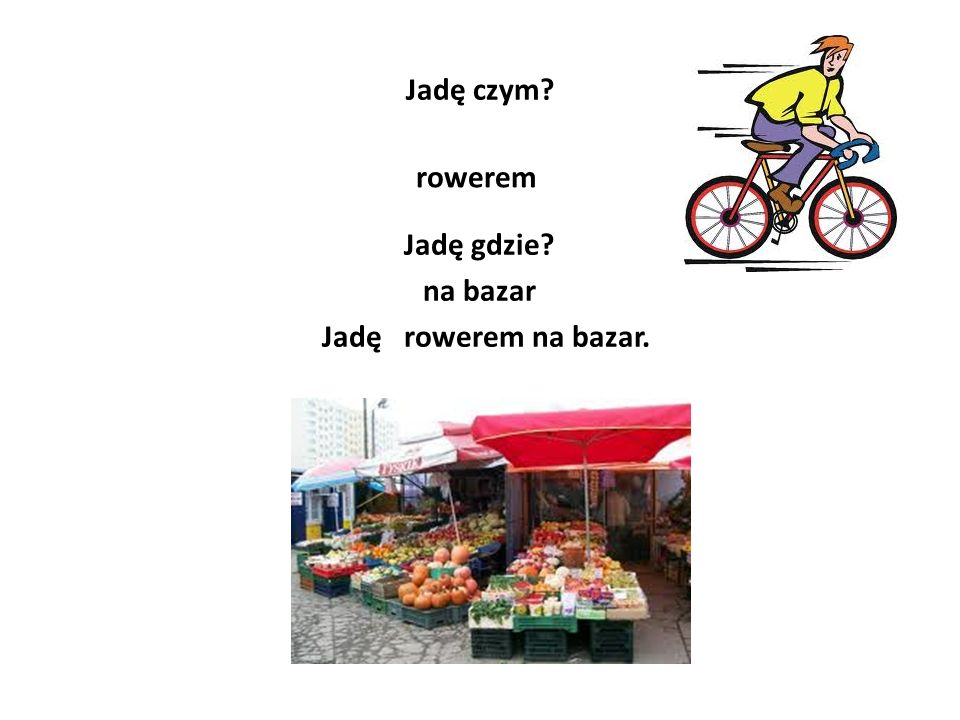Jadę czym rowerem Jadę gdzie na bazar Jadę rowerem na bazar.