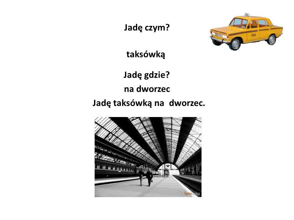 Jadę taksówką na dworzec.