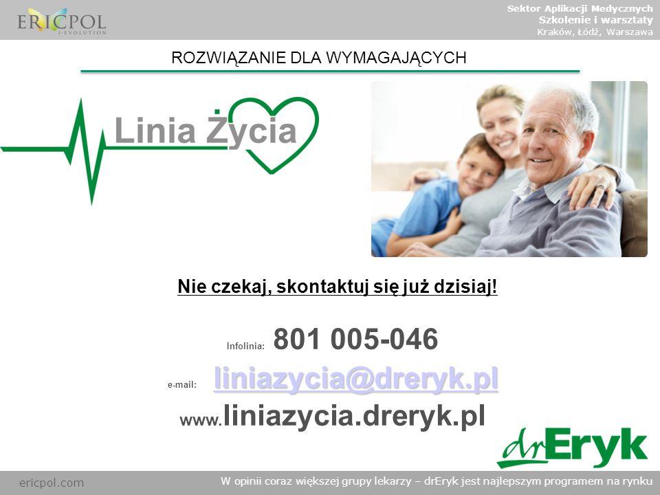 Nie czekaj, skontaktuj się już dzisiaj! e-mail: liniazycia@dreryk.pl