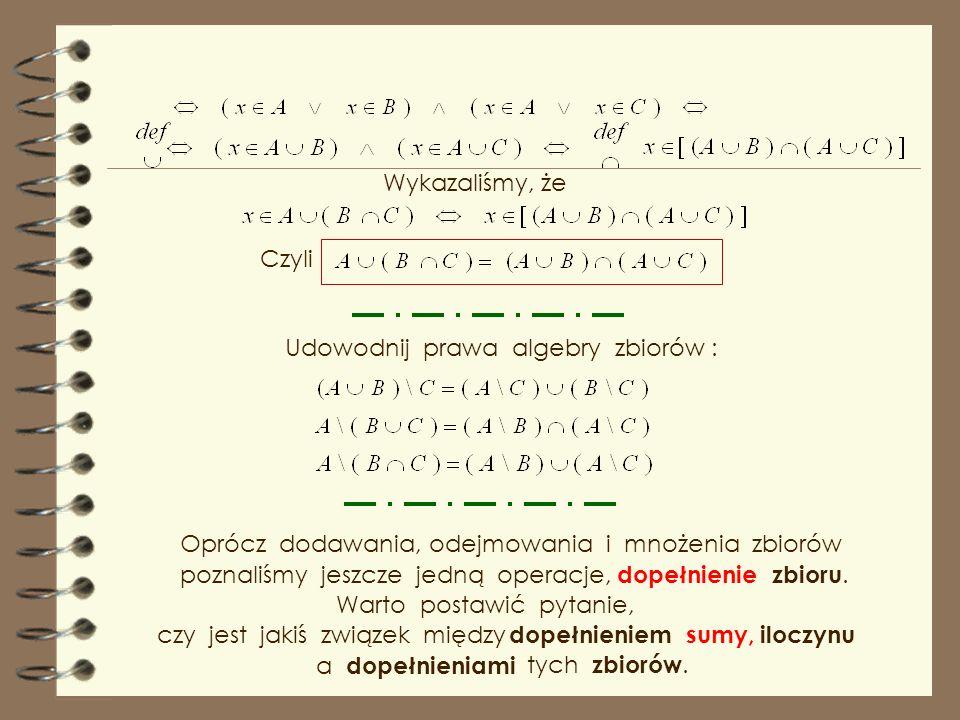 Wykazaliśmy, że Czyli. Udowodnij prawa algebry zbiorów : Oprócz dodawania, odejmowania i mnożenia zbiorów.