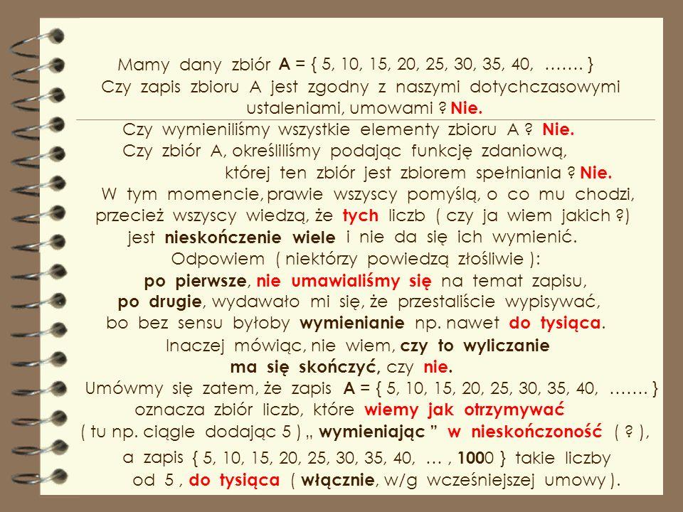Mamy dany zbiór A = { 5, 10, 15, 20, 25, 30, 35, 40, ……. } Czy zapis zbioru A jest zgodny z naszymi dotychczasowymi.