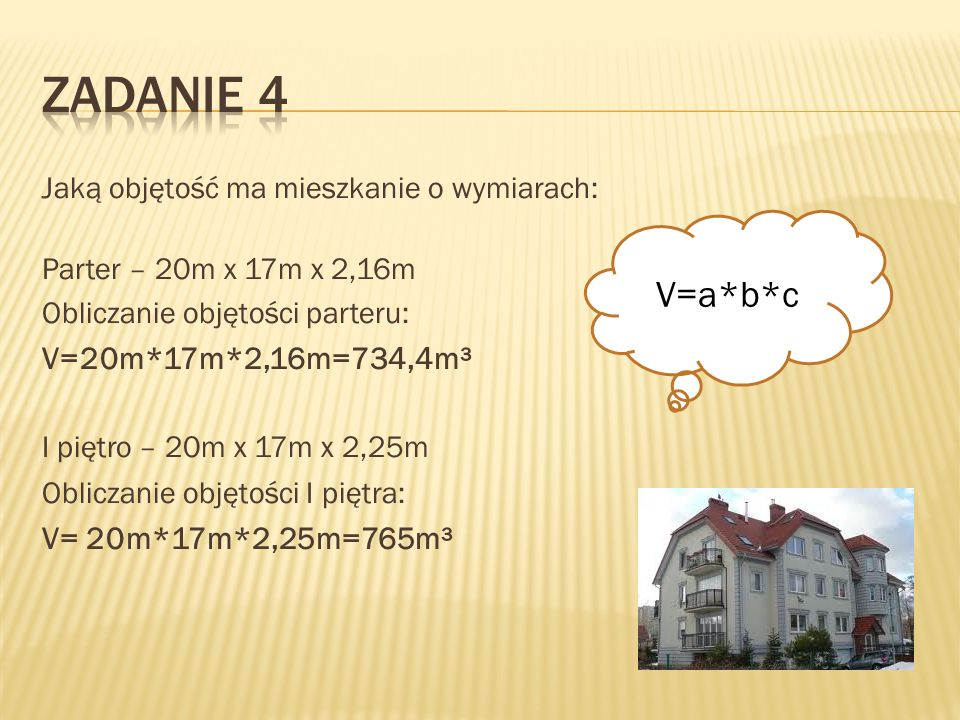 Zadanie 4 V=a*b*c V=20m*17m*2,16m=734,4m³ V= 20m*17m*2,25m=765m³