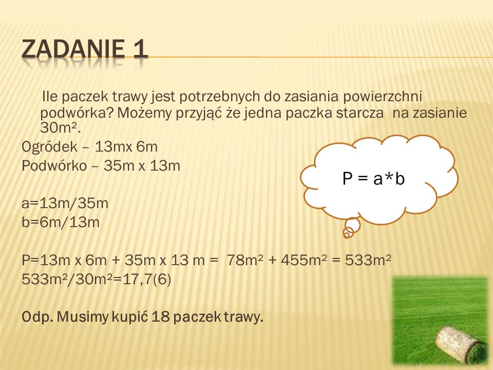 Zadanie 1 Ile paczek trawy jest potrzebnych do zasiania powierzchni podwórka Możemy przyjąć że jedna paczka starcza na zasianie 30m².