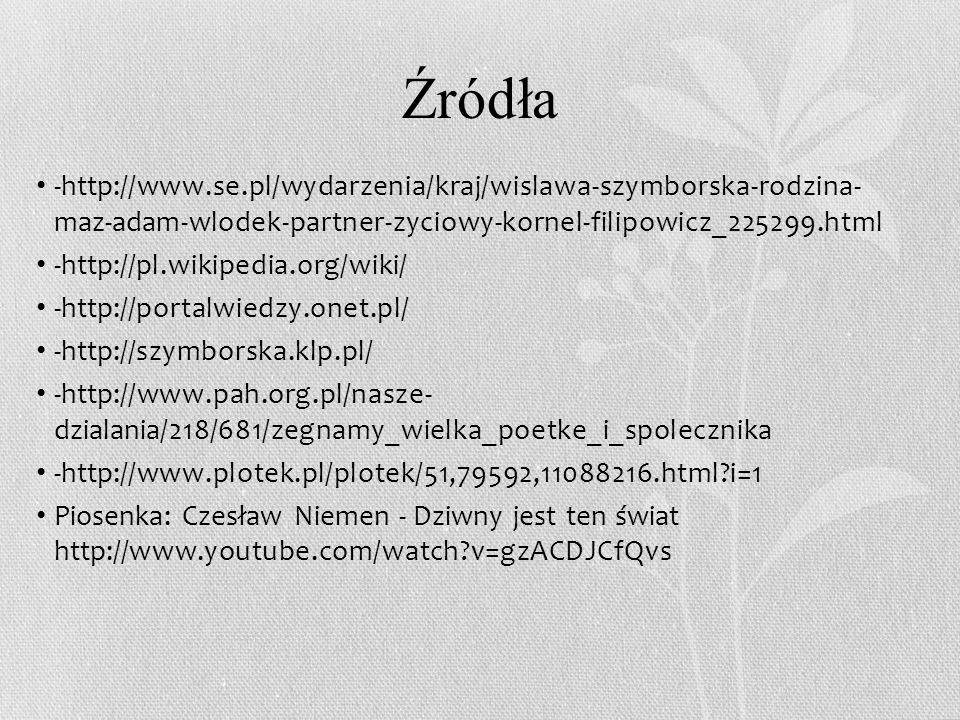 Źródła -http://www.se.pl/wydarzenia/kraj/wislawa-szymborska-rodzina- maz-adam-wlodek-partner-zyciowy-kornel-filipowicz_225299.html.