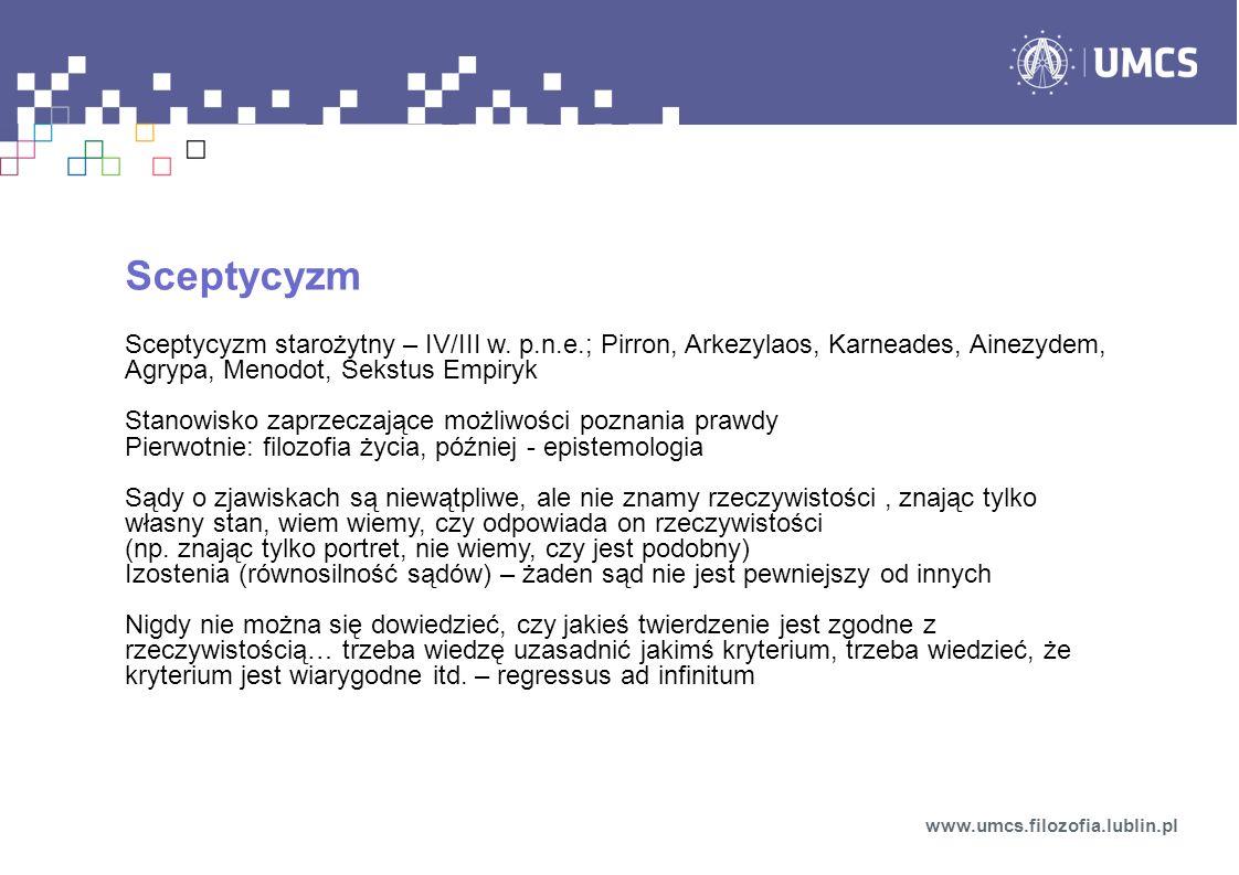 Sceptycyzm Sceptycyzm starożytny – IV/III w. p.n.e.; Pirron, Arkezylaos, Karneades, Ainezydem, Agrypa, Menodot, Sekstus Empiryk.
