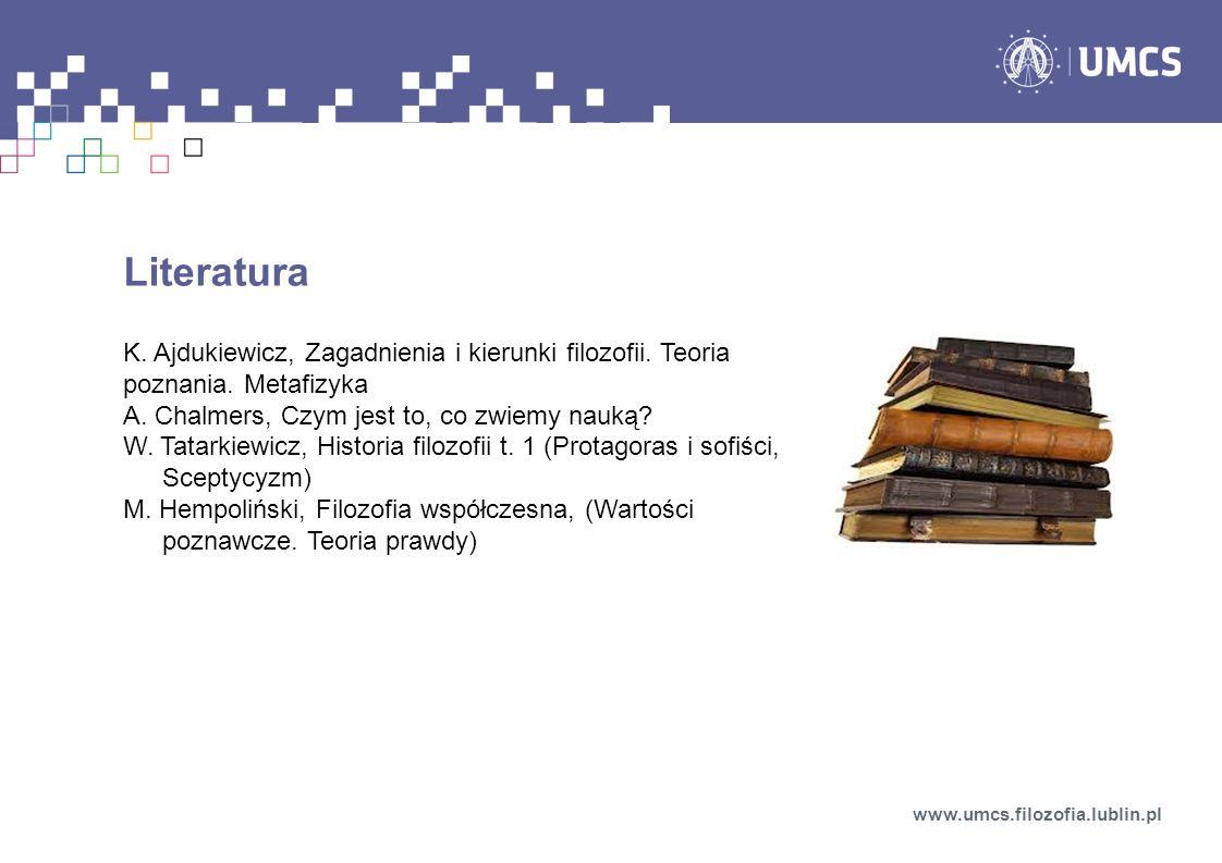 Literatura K. Ajdukiewicz, Zagadnienia i kierunki filozofii. Teoria poznania. Metafizyka. A. Chalmers, Czym jest to, co zwiemy nauką