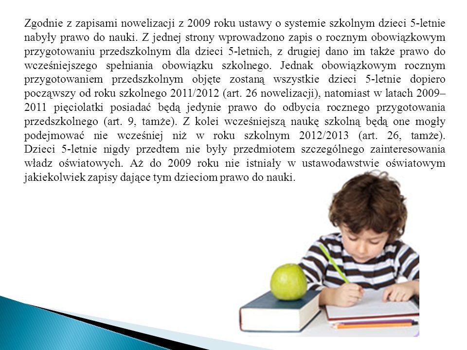 Zgodnie z zapisami nowelizacji z 2009 roku ustawy o systemie szkolnym dzieci 5-letnie nabyły prawo do nauki.