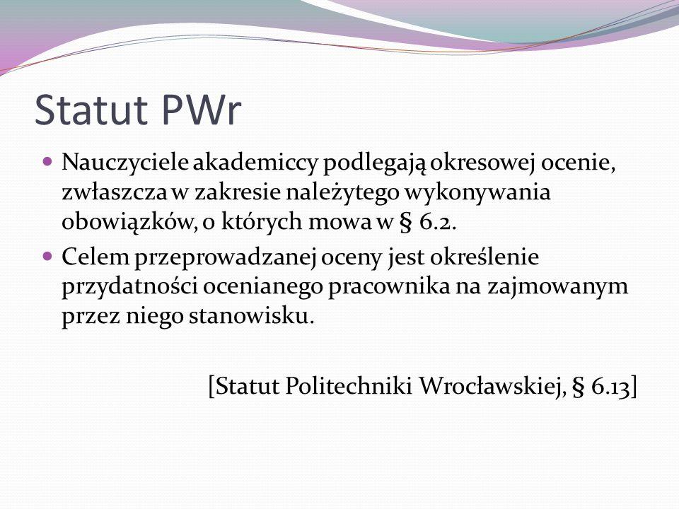 Statut PWr Nauczyciele akademiccy podlegają okresowej ocenie, zwłaszcza w zakresie należytego wykonywania obowiązków, o których mowa w § 6.2.