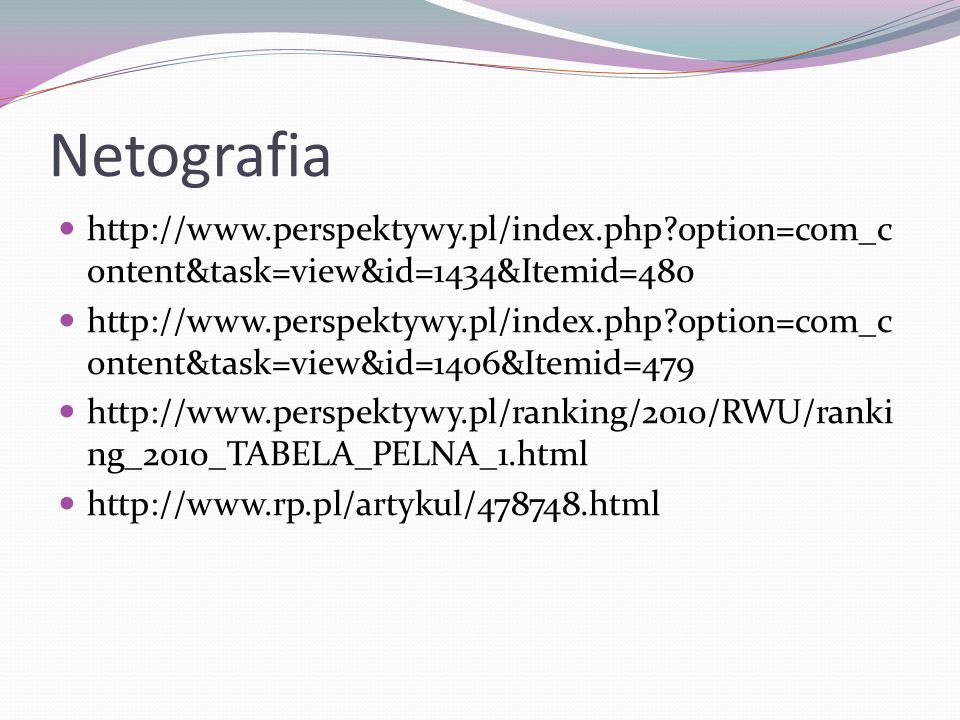 Netografia http://www.perspektywy.pl/index.php option=com_content&task=view&id=1434&Itemid=480.