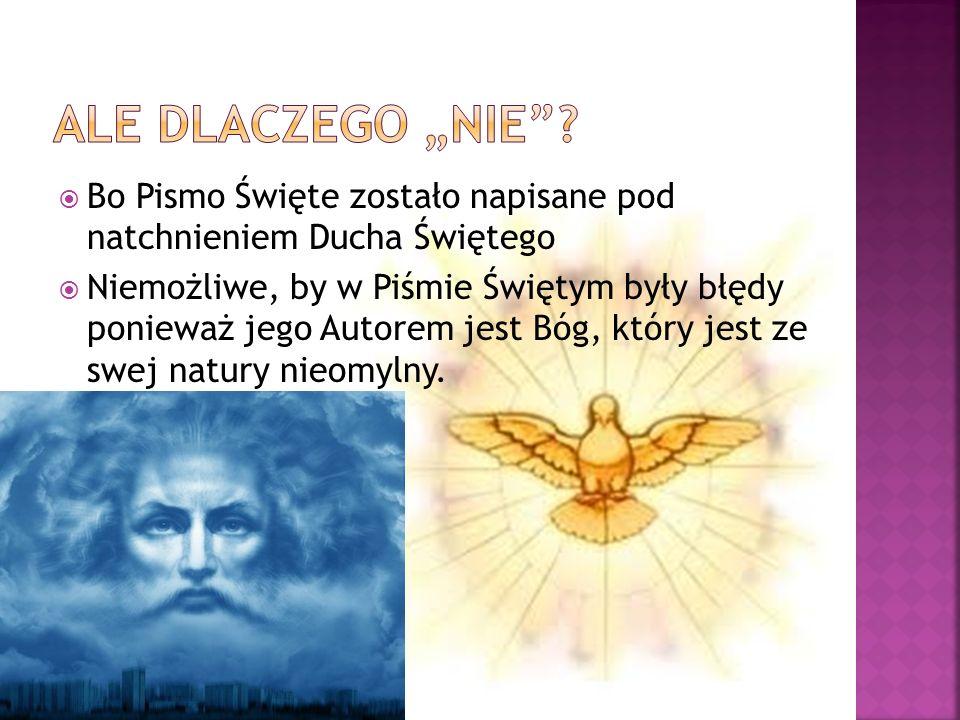 """Ale dlaczego """"Nie Bo Pismo Święte zostało napisane pod natchnieniem Ducha Świętego."""