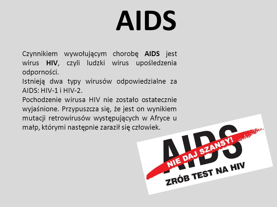 AIDSCzynnikiem wywołującym chorobę AIDS jest wirus HIV, czyli ludzki wirus upośledzenia odporności.