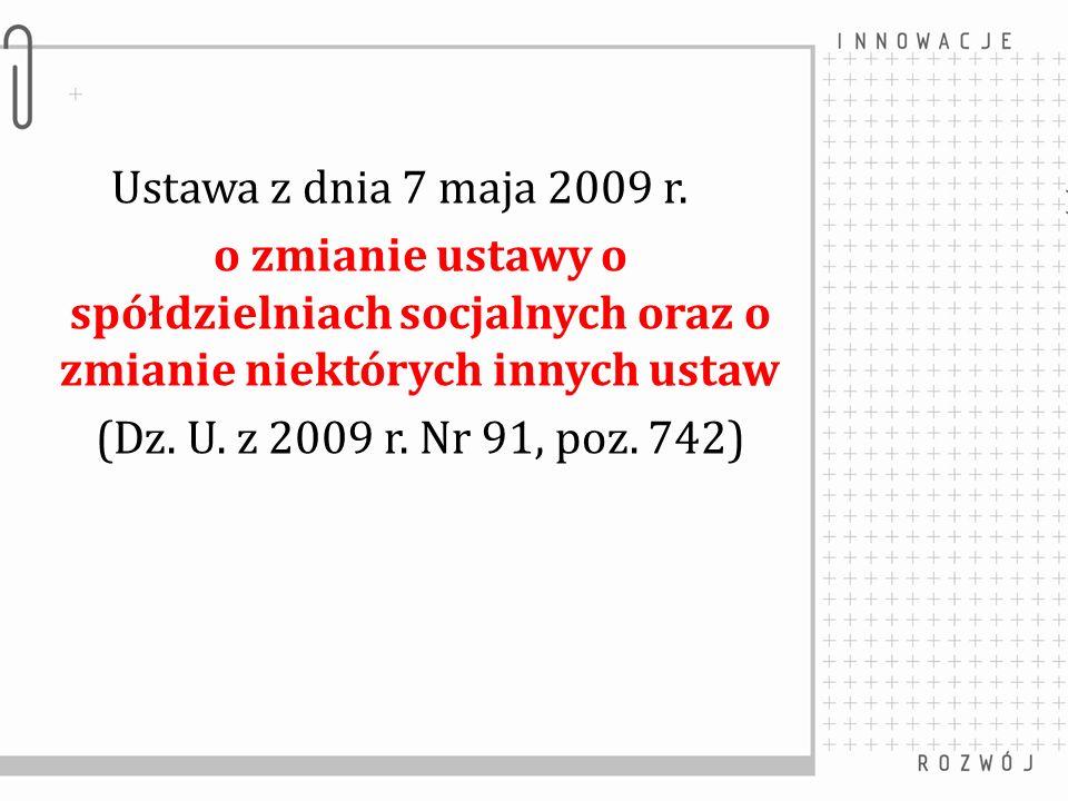 Ustawa z dnia 7 maja 2009 r. o zmianie ustawy o spółdzielniach socjalnych oraz o zmianie niektórych innych ustaw.