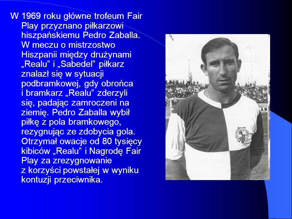 W 1969 roku główne trofeum Fair Play przyznano piłkarzowi hiszpańskiemu Pedro Zaballa.