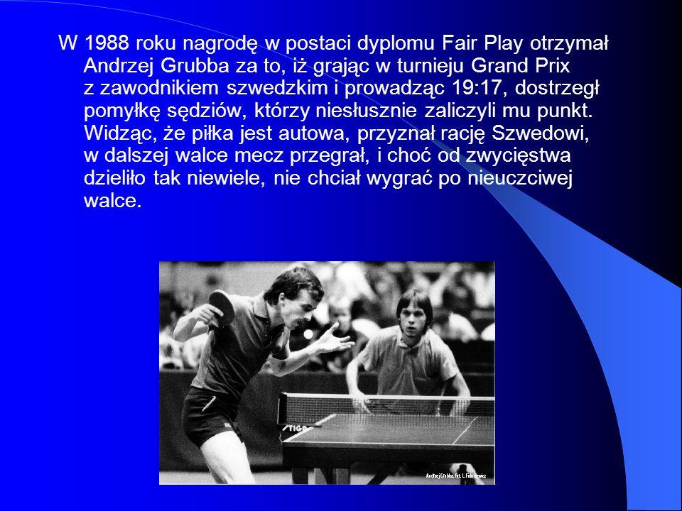 W 1988 roku nagrodę w postaci dyplomu Fair Play otrzymał Andrzej Grubba za to, iż grając w turnieju Grand Prix z zawodnikiem szwedzkim i prowadząc 19:17, dostrzegł pomyłkę sędziów, którzy niesłusznie zaliczyli mu punkt.
