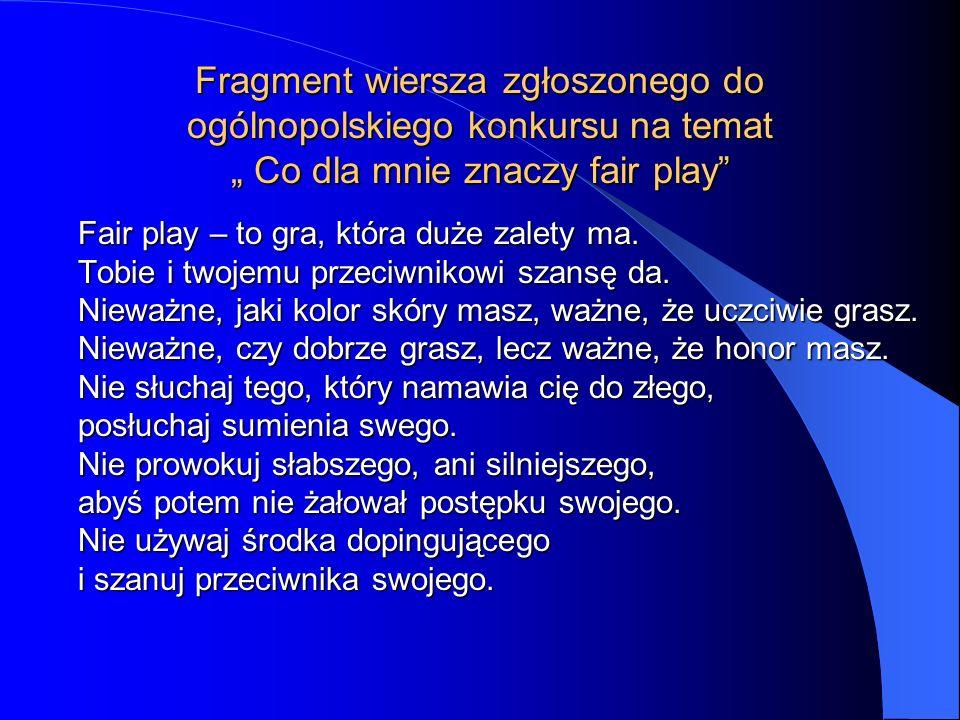 """Fragment wiersza zgłoszonego do ogólnopolskiego konkursu na temat """" Co dla mnie znaczy fair play"""