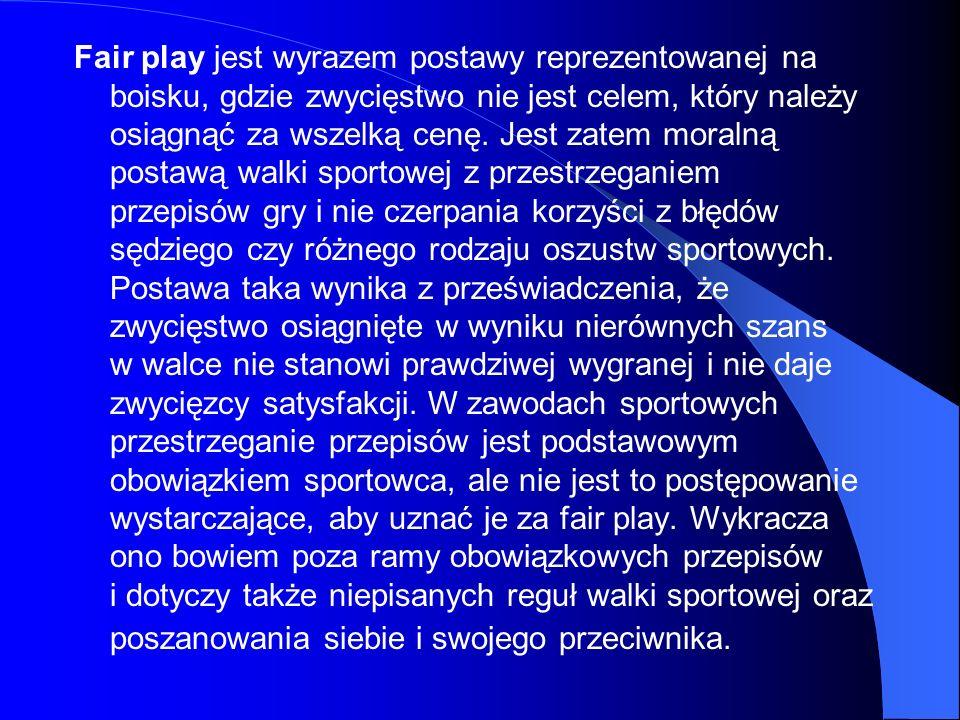 Fair play jest wyrazem postawy reprezentowanej na boisku, gdzie zwycięstwo nie jest celem, który należy osiągnąć za wszelką cenę.