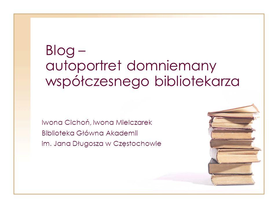 Blog – autoportret domniemany współczesnego bibliotekarza