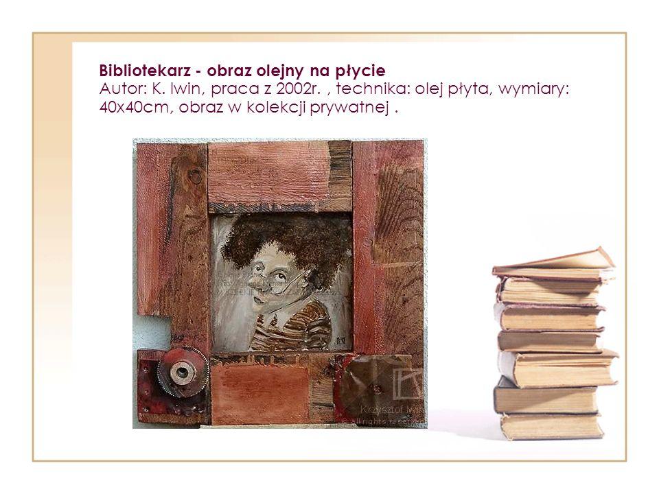 Bibliotekarz - obraz olejny na płycie Autor: K. Iwin, praca z 2002r