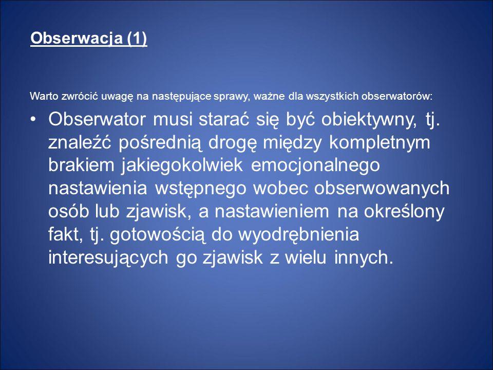Obserwacja (1) Warto zwrócić uwagę na następujące sprawy, ważne dla wszystkich obserwatorów: