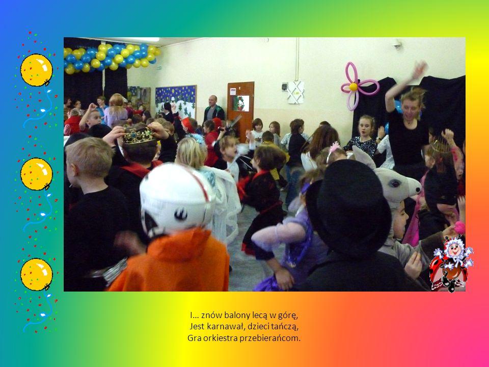 I… znów balony lecą w górę, Jest karnawał, dzieci tańczą, Gra orkiestra przebierańcom.