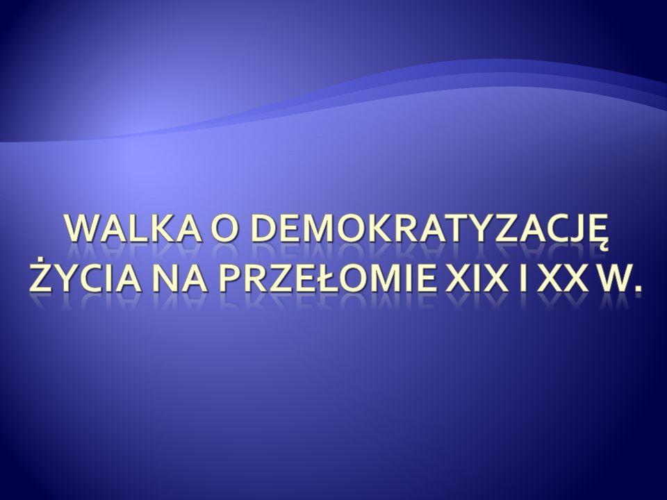 Walka o demokratyzację życia na przełomie XIX i XX w.