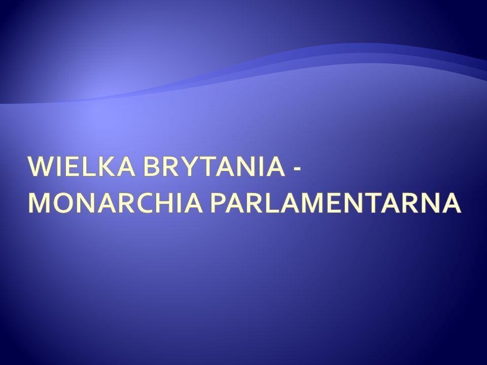 Wielka Brytania - monarchia parlamentarna