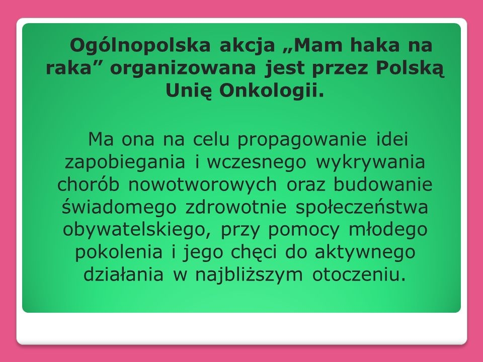 """Ogólnopolska akcja """"Mam haka na raka organizowana jest przez Polską Unię Onkologii."""