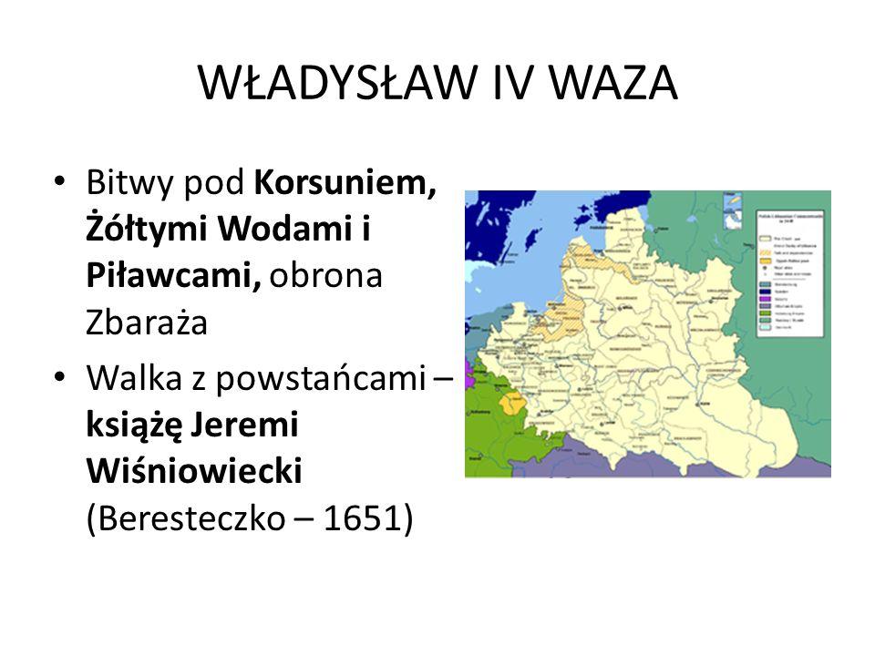 WŁADYSŁAW IV WAZA Bitwy pod Korsuniem, Żółtymi Wodami i Piławcami, obrona Zbaraża.