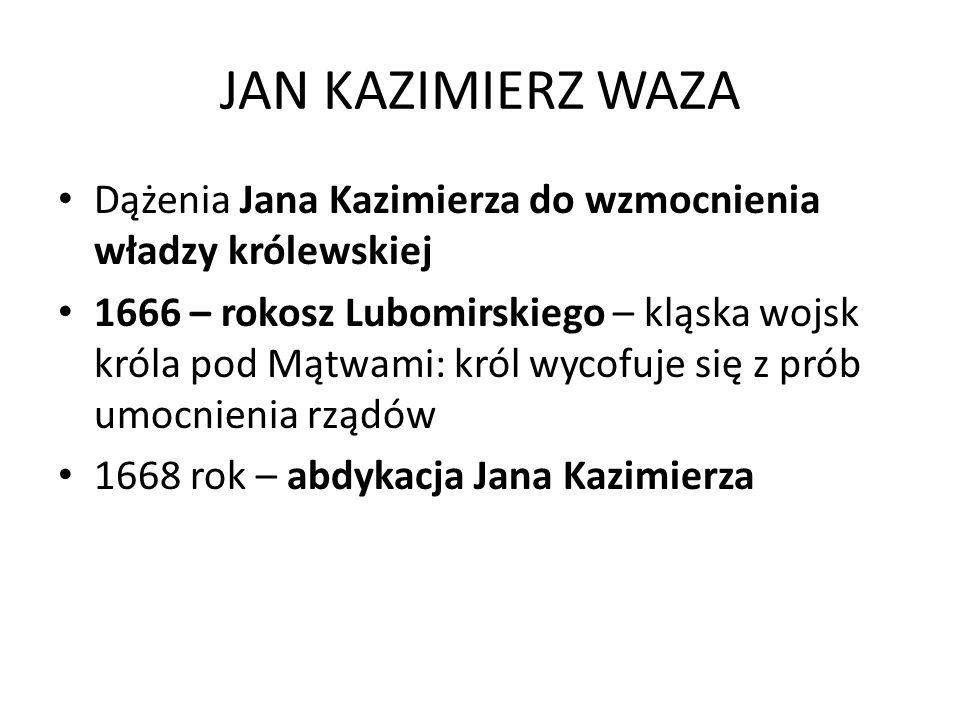 JAN KAZIMIERZ WAZA Dążenia Jana Kazimierza do wzmocnienia władzy królewskiej.