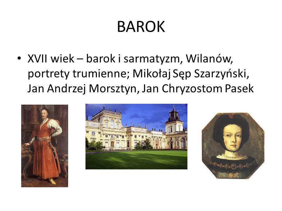 BAROK XVII wiek – barok i sarmatyzm, Wilanów, portrety trumienne; Mikołaj Sęp Szarzyński, Jan Andrzej Morsztyn, Jan Chryzostom Pasek.