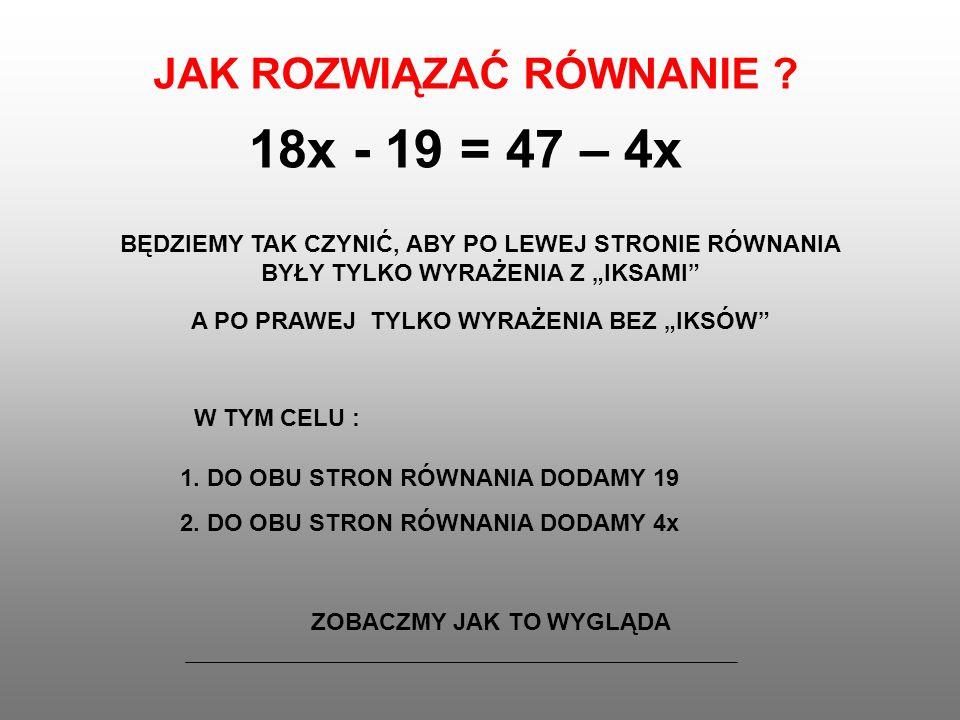 18x - 19 = 47 – 4x JAK ROZWIĄZAĆ RÓWNANIE