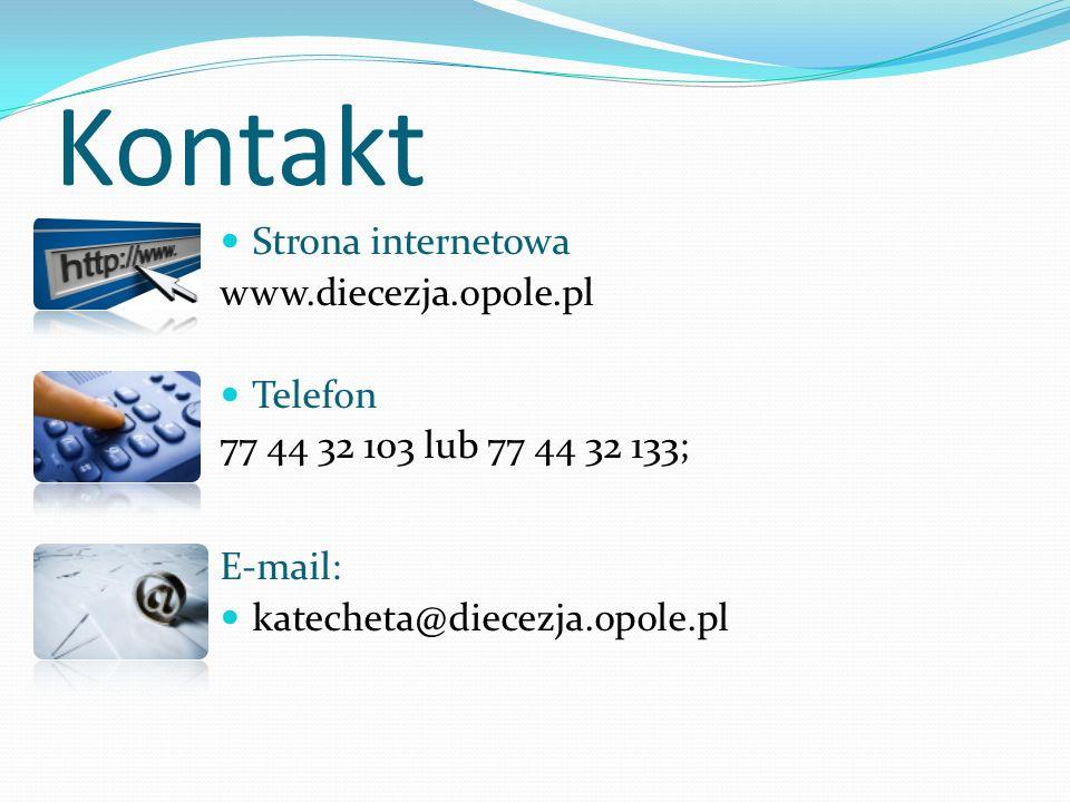 Kontakt Strona internetowa www.diecezja.opole.pl Telefon